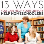 13 Ways You Can Help Your Library Help Homeschoolers