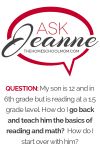Ask Jeanne: My son is 12 and in 6th grade but is reading at a 1.5 grade level. How do I go back and teach him the basics of reading and math?