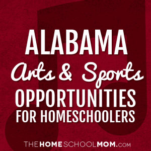 Alabama Homeschool Sports & Arts Opportunities
