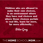 "Peter Gray quote from TheHomeSchoolMom Blog Post ""Why Homeschooling Boys Works"""