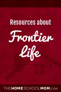 Resources for studying American Frontier Life