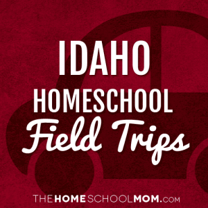 Idaho Homeschool Field Trips
