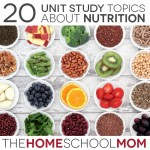 TheHomeSchoolMom Blog: 20 Topics for a Nutrition Unit Study for Homeschoolers