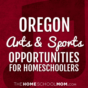Oregon Arts & Sports Opportunities for Homeschoolers