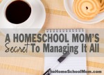TheHomeSchoolMom: My secret to managing it all