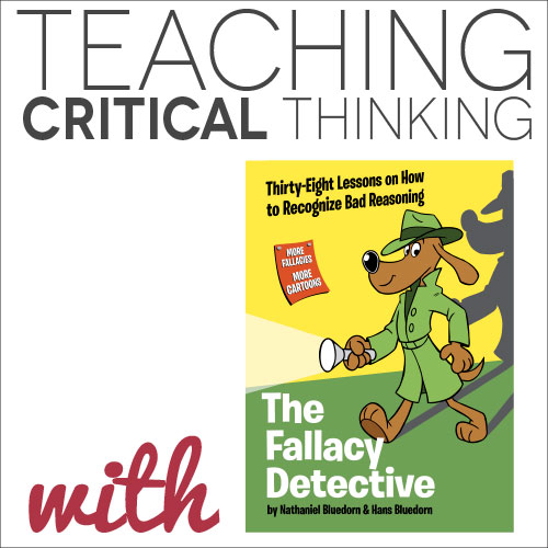 fallacies critical thinking The significance of fallacies in critical thinking is important to understand so that clear and concise arguments can be made on a logical, factual level.