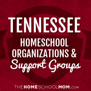 Tennessee Homeschool Organizations & Support Groups
