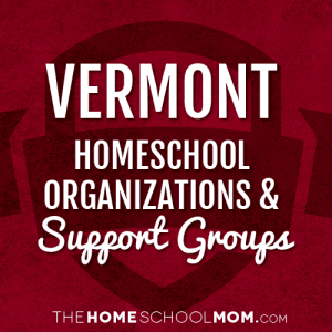 Vermont Homeschool Organizations & Support Groups