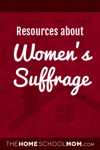 Homeschool resources about women's suffrage